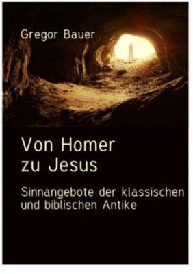 Von Homer zu Jesus - Gregor Bauer |