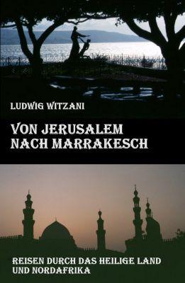 Von Jerusalem nach Marrakesch, Ludwig Witzani
