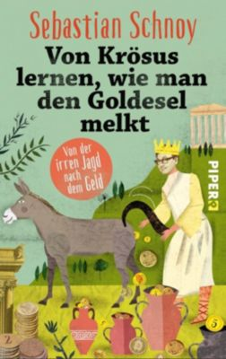 Von Krösus lernen, wie man den Goldesel melkt, Sebastian Schnoy
