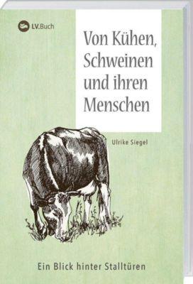 Von Kühen, Schweinen und ihren Menschen - Ulrike Siegel |
