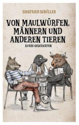 Von Maulwürfen, Männern und anderen Tieren, Siegfried Schüller