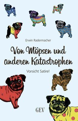 Von Möpsen und anderen Katastrophen - Erwin Radermacher |