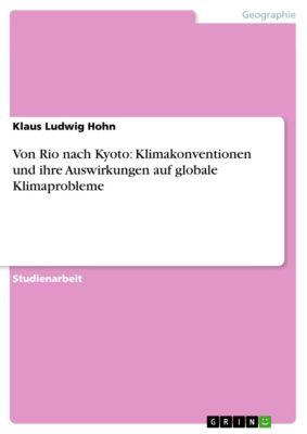 Von Rio nach Kyoto: Klimakonventionen und ihre Auswirkungen auf globale Klimaprobleme, Klaus Ludwig Hohn