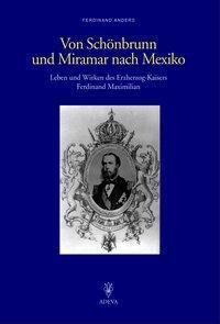 Von Schönbrunn und Miramar nach Mexiko, Ferdinand Anders