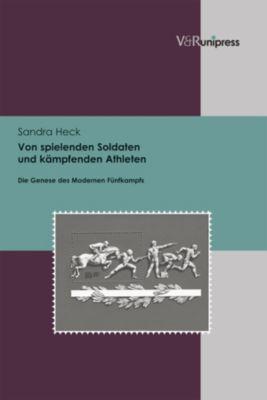 Von spielenden Soldaten und kämpfenden Athleten, Sandra Heck