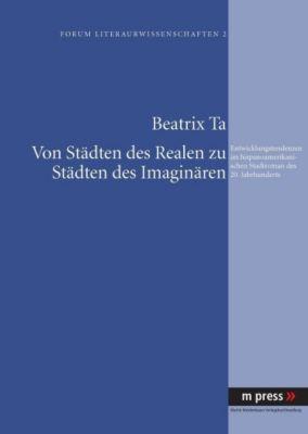 Von Städten des Realen zu Städten des Imaginären, Beatrix Ta