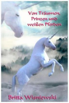 Von Träumen, Prinzen und weißen Pferden - Britta Wisniewski |
