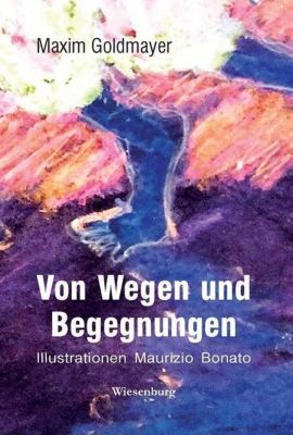 Von Wegen und Begegnungen - Maxim Goldmayer  