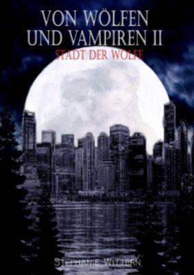 Von Wölfen und Vampiren II, Stephanie Wittern