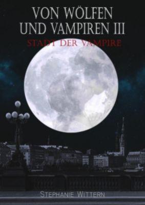 Von Wölfen und Vampiren III, Stephanie Wittern