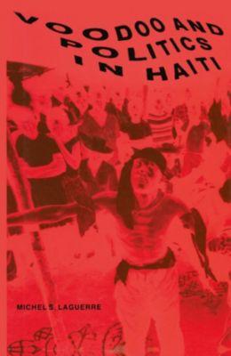 Voodoo and Politics in Haiti, Michel S. Laguerre