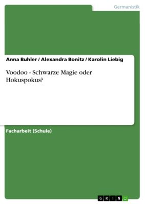 Voodoo - Schwarze Magie oder Hokuspokus?, Alexandra Bonitz, Anna Buhler, Karolin Liebig