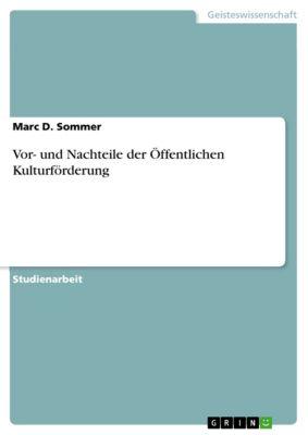 Vor- und Nachteile der Öffentlichen Kulturförderung, Marc D. Sommer