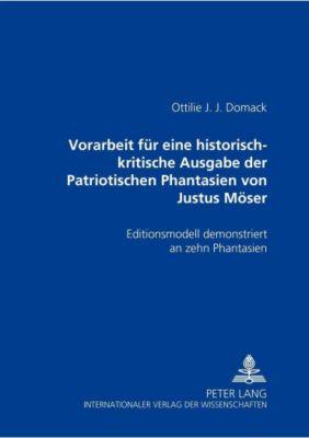 Vorarbeit für eine historisch-kritische Ausgabe der Patriotischen Phantasien von Justus Möser, Ottilie J. J. Domack