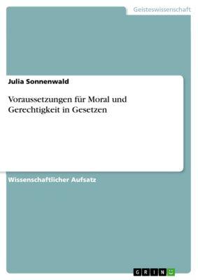 Voraussetzungen für Moral und Gerechtigkeit in Gesetzen, Julia Sonnenwald