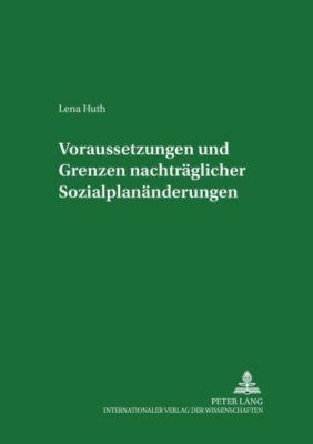 Voraussetzungen und Grenzen nachträglicher Sozialplanänderungen, Lena Huth