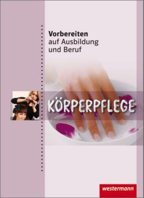 Vorbereiten auf Ausbildung und Beruf: Körperpflege, Marianne Forstner, Martina Horvath-Grunwald
