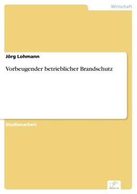 Vorbeugender betrieblicher Brandschutz, Jörg Lohmann