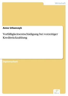 Vorfälligkeitsentschädigung bei vorzeitiger Kreditrückzahlung, Anne Urbanczyk