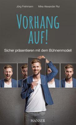 Vorhang auf! Sicher präsentieren mit dem Bühnenmodell, Jörg Frehmann, Mike Alexander Rui