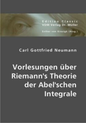 Vorlesungen über Riemann's Theorie der Abel'schen Integrale, Carl G. Neumann
