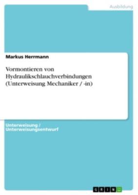 Vormontieren von Hydraulikschlauchverbindungen (Unterweisung Mechaniker / -in), Markus Herrmann