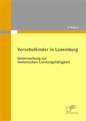 Vorschulkinder in Luxemburg: Untersuchung zur motorischen Leistungsfähigkeit, V. Majerus