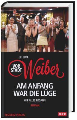 Vorstadtweiber - Am Anfang war die Lüge - Uli Brée |