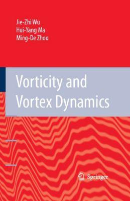 Vorticity and Vortex Dynamics, Jie-Zhi Wu, Hui-Yang Ma, M.-D. Zhou