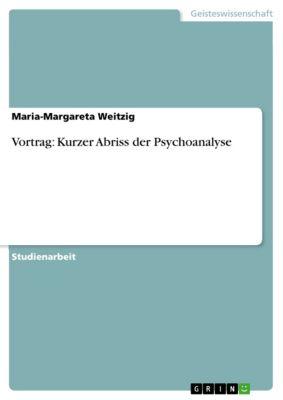 Vortrag: Kurzer Abriss der Psychoanalyse, Maria-Margareta Weitzig