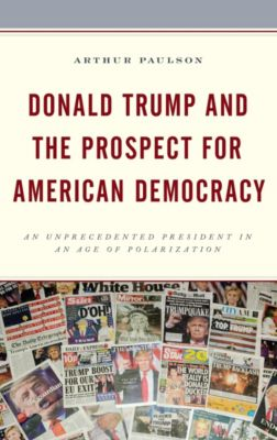 Voting, Elections, and the Political Process: Donald Trump and the Prospect for American Democracy, Arthur Paulson