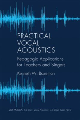 Vox Musicae: Practical Vocal Acoustics, Kenneth W. Bozeman