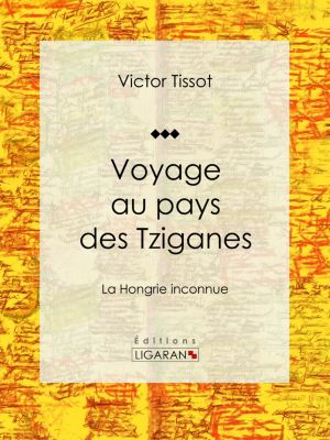 Voyage au pays des Tziganes, Victor Tissot, Ligaran