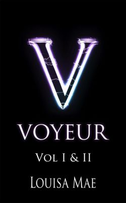 Voyeur: Voyeur Vol I & II, Louisa Mae
