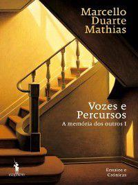 Vozes e Percursos  a memória dos outros I, Marcello Duarte Mathias