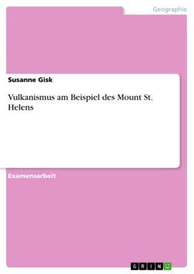Vulkanismus am Beispiel des Mount St. Helens, Susanne Gisk