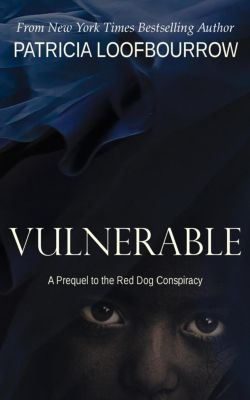 Vulnerable: A Prequel to the Red Dog Conspiracy, Patricia Loofbourrow