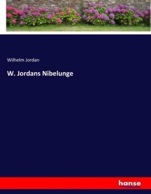 W. Jordans Nibelunge - Wilhelm Jordan |