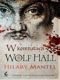 W komnatach Wolf Hall, Hilary Mantel
