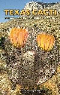 W. L. Moody Jr. Natural History Series: Texas Cacti, Brian Loflin, Shirley Loflin