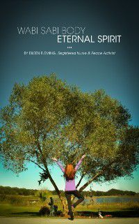 Wabi Sabi Body: Eternal Spirit, Eileen Fleming