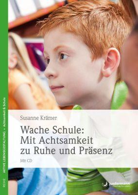 Wache Schule - Mit Achtsamkeit zu Ruhe und Präsenz, Mit CD, Susanne Krämer