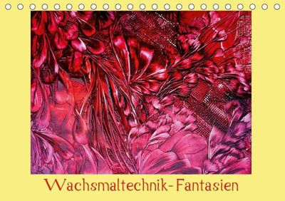 Wachsmaltechnik- Fantasien (Tischkalender 2019 DIN A5 quer), k.A. Colordreams63
