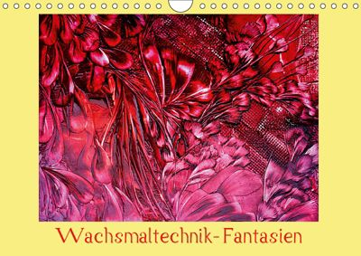 Wachsmaltechnik- Fantasien (Wandkalender 2019 DIN A4 quer), Colordreams63