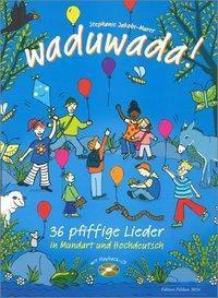Waduwada 36 pfiffige Lieder in Mundart und Hochdeutsch