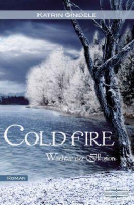Wächter der Illusion - Frozen Fire - Katrin Gindele |