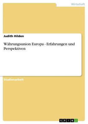 Währungsunion Europa - Erfahrungen und Perspektiven, Judith Hilden