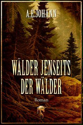 Wälder jenseits der Wälder, A. E. Johann