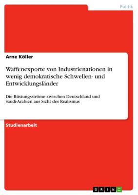 Waffenexporte von Industrienationen in wenig demokratische Schwellen- und Entwicklungsländer, Arne Köller
