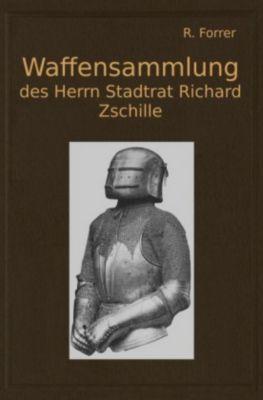 Waffensammlung des Herrn Stadtrat Richard Zschille in Großenhain (Sachsen) - Robert Forrer |